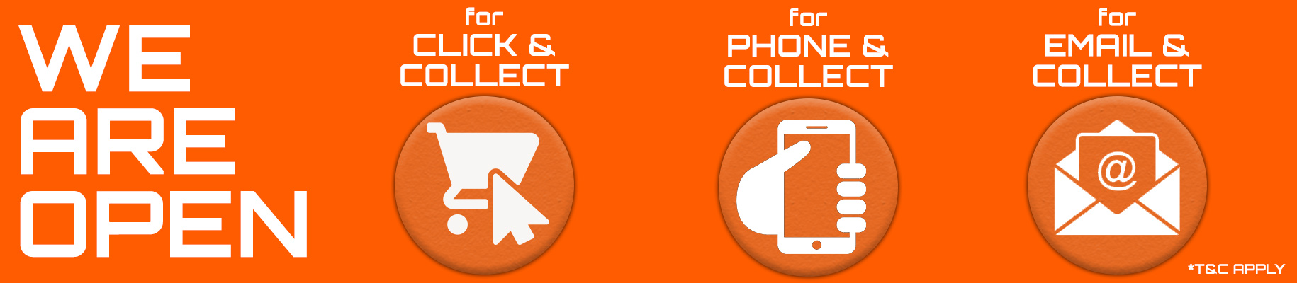 We are open for click and collect, phone and collect, email and collect