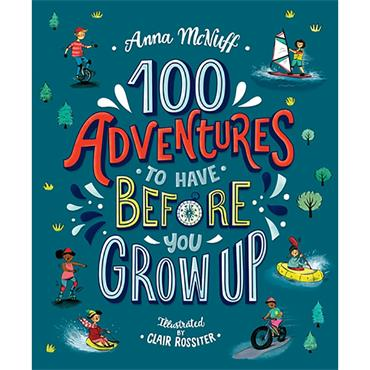 100 ADVENTURES TO HAVE BEFOR/YOU GROW UP