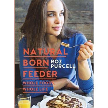 Natural Born Feeder Cookbook, Rozanna Purcell