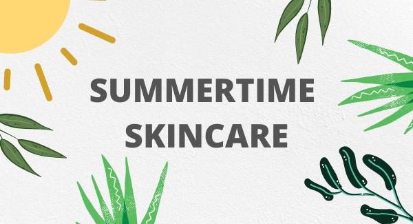 Summertime Skincare