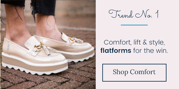 Trend one: Comfort, lift and style; flatforms for the win. Shop Comfort.