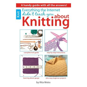 Everything the Internet Didn't Teach You About Knitting (Leisure Arts #75433) Learn now!