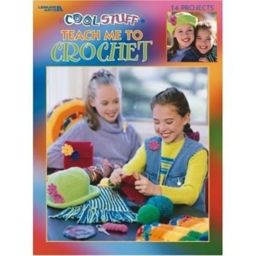 Cool Stuff Teach Me to Crochet (Leisure Arts #3285)