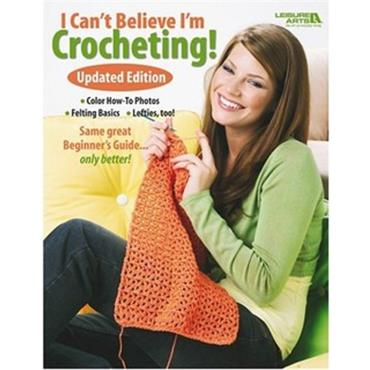 I Can't Believe I'm Crocheting (Leisure Arts #4061)