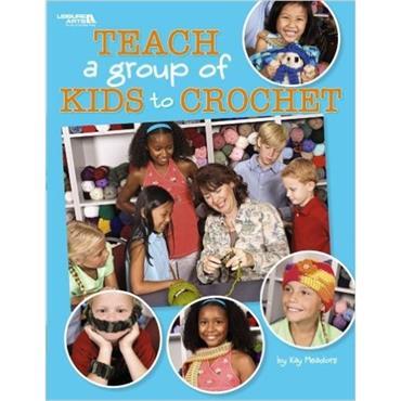 Teach a Group of Kids to Crochet (Leisure Arts #4266)