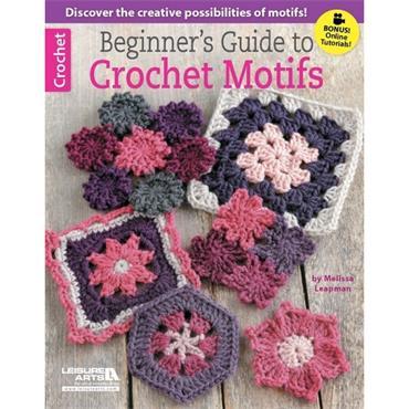 Beginner's Guide to Crochet Motifs (Leisure Arts #6218)