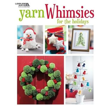 Yarn Whimsies For The Holidays (Leisure Arts #6889)