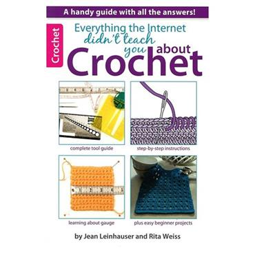 Everything the Internet Didn't Teach You About Crochet (Leisure Arts #75434)  Learn now!
