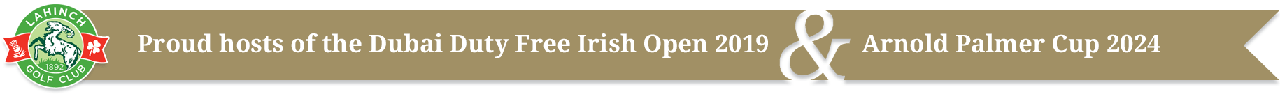 Proud hosts of the Dubai Duty Free Irish Open 2019 and the Arnold Palmer Cup 2024
