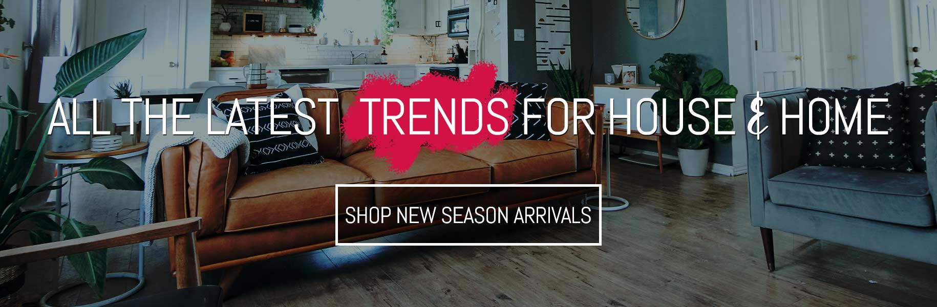 All the Latest Trends for House and Home Shop New Season Arrivals at Stakelums