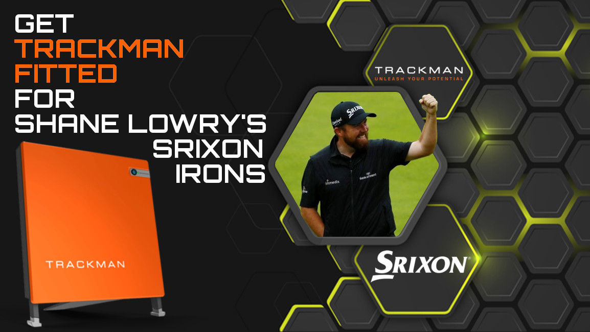 GET TRACKMAN FITTED FOR SHANE LOWRY'S SRIXON IRONS