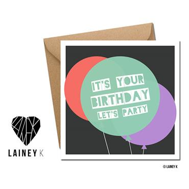 Lainey K - Its Your Birthday Greeting Card