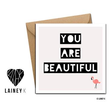 Lainey K - You Are Beautiful - Greeting Card