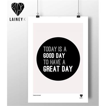 Lainey K - Today Is A Good Day To Have A Great Day A3 Wall Art
