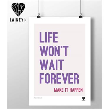 Lainey K - Life Won't Wait Forever A3 Wall Art