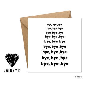 Lainey K - Bye Bye Bye Greeting Card