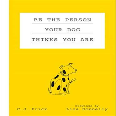 BE THE PERSON YOUR DOG THINKS YOU ARE BOOK