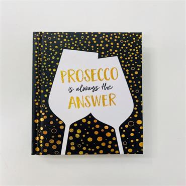 PROSECCO IS ALWAYS THE ANSWER BOOK