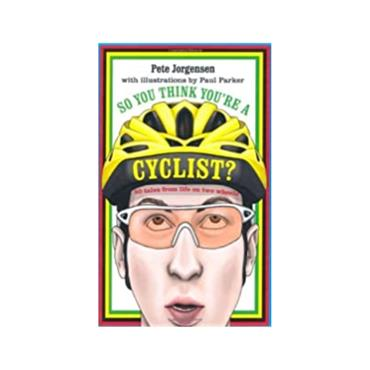 SO YOU THINK YOU'RE A CYCLIST BOOK