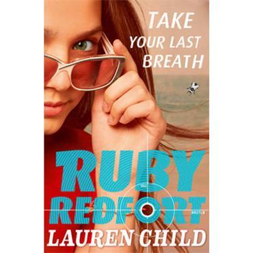 Lauren Child Take Your Last Breath (Ruby Redfort, Book 2)