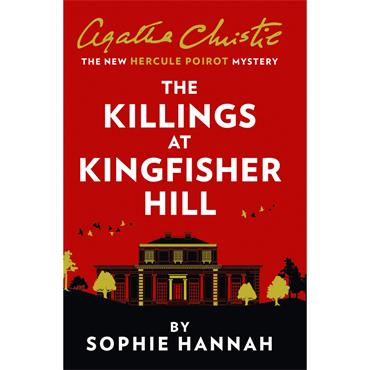 Sophie Hannah The Killings at Kingfisher Hill: The New Hercule Poirot Mystery