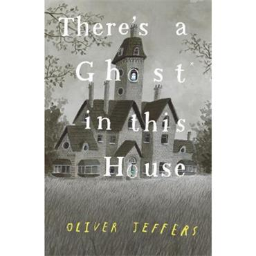 Oliver Jeffers There's a Ghost in this House