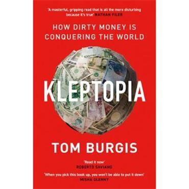 Tom Burgis Kleptopia: How Dirty Money is Conquering the World