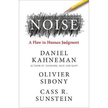Daniel Kahneman, Olivier Sinoby & Cass R Sunstein Noise