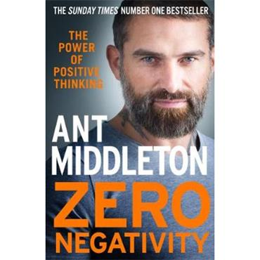 Ant Middleton Zero Negativity: The Power of Positive Thinking