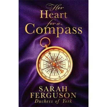 Sarah Ferguson Duchess of York Her Heart for a Compass