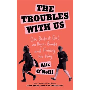 Alix O' Neill The Troubles with Us