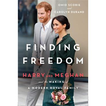 Finding Freedom: Harry & Meghan and the Making of a Modern Royal Family -Omid Scobe & Carolyn Durand