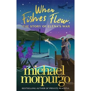 Michael Morpurgo When Fishes Flew: The Story of Elena's War