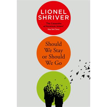 Lionel Shriver Should We Stay or Should We Go