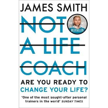 James Smith Not a Life Coach: Are You Ready to Change Your Life?