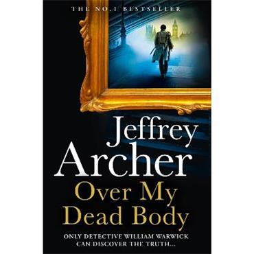 Jeffrey Archer Over My Dead Body (William Warwick Novels)