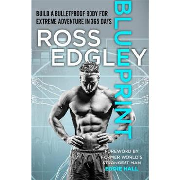 Ross Edgley Blueprint: Build a Bulletproof Body for Extreme Adventure in 365 Days