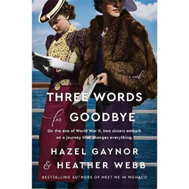 Hazel Gaynor & Heather Webb Three Words for Goodbye: A Novel