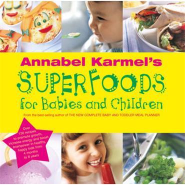 Annabel Karmel Annabel Karmel's Superfoods for Babies and Children
