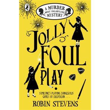 Robin Stevens Jolly Foul Play (Murder Most Unladylike, Book 4)