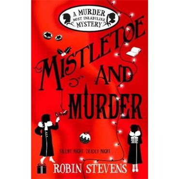 Robin Stevens Mistletoe and Murder (Murder Most Unladylike, Book 5)