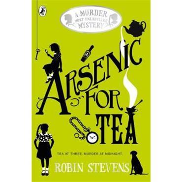 Robin Stevens Arsenic For Tea (Murder Most Unladylike, Book 2)