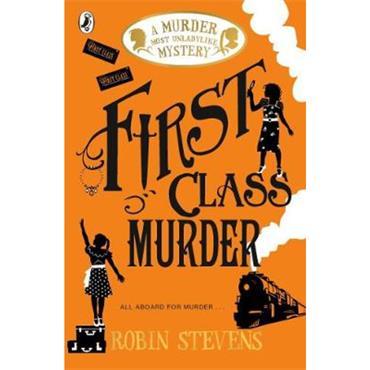 Robin Stevens First Class Murder (Murder Most Unladylike, Book 3)