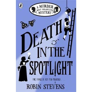 Robin Stevens Death in the Spotlight (Murder Most Unladylike, Book 7)