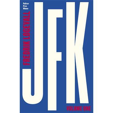 JFK: Volume 1 - Fredrik Logevall