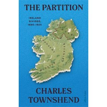 Charles Townshend The Partition: Ireland Divided, 1885-1925