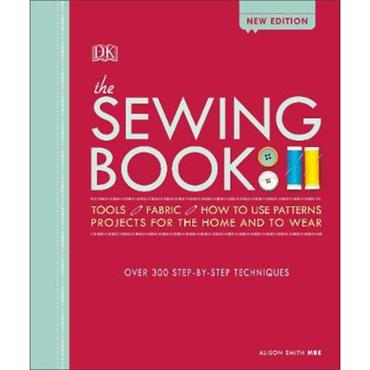 Alison Smith The Sewing Book New Edition: Over 300 Step-by-Step Techniques