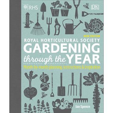 Ian Spence RHS Gardening Through the Year: Month-by-month Planning Instructions and Inspiration