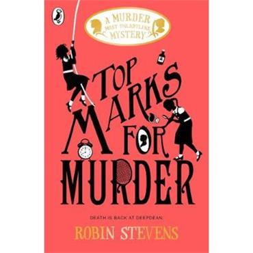Robin Stevens Top Marks For Murder (Murder Most Unladylike, Book 8)