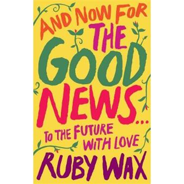 Ruby Wax And Now For The Good News…